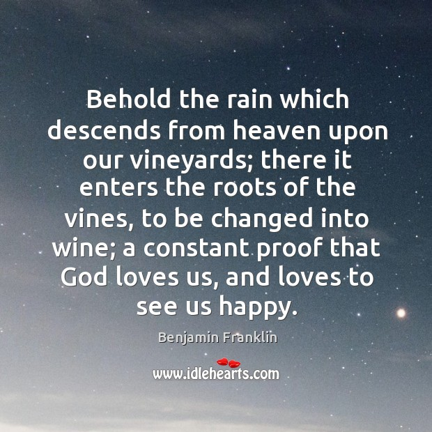 Behold the rain which descends from heaven upon our vineyards; there it Image