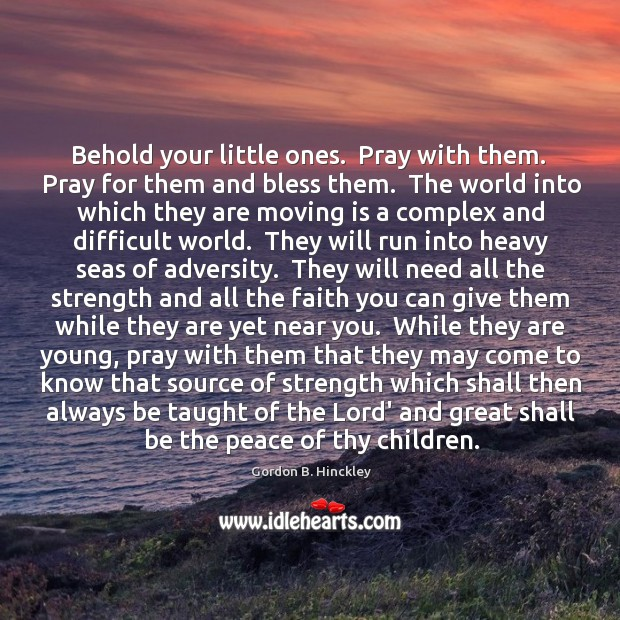 Behold your little ones.  Pray with them.  Pray for them and bless Image