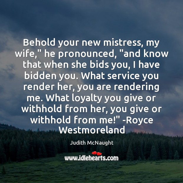 """Behold your new mistress, my wife,"""" he pronounced, """"and know that when Judith McNaught Picture Quote"""