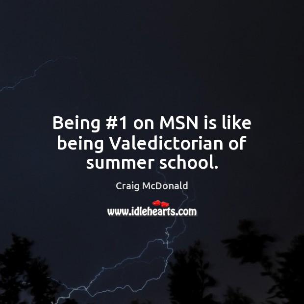 Being #1 on MSN is like being Valedictorian of summer school. Image