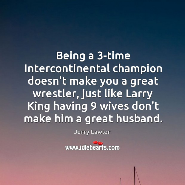 Being a 3-time Intercontinental champion doesn't make you a great wrestler, just Image