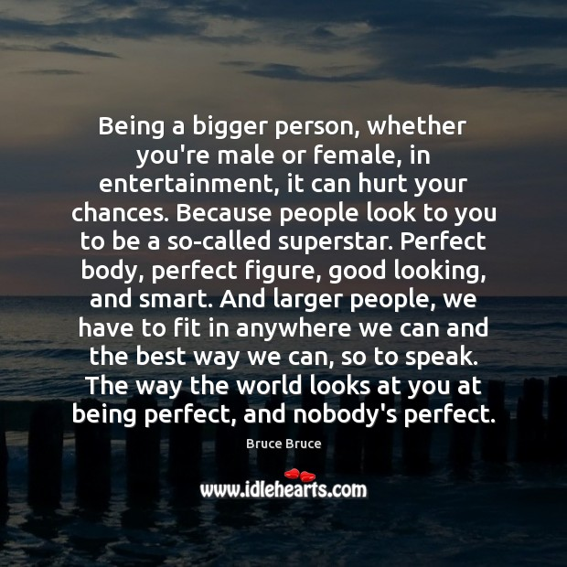 Image, Being a bigger person, whether you're male or female, in entertainment, it