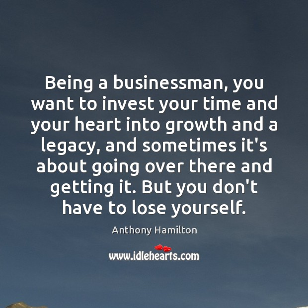 Image, Being a businessman, you want to invest your time and your heart