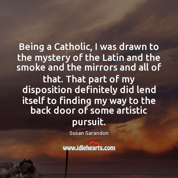 Being a Catholic, I was drawn to the mystery of the Latin Susan Sarandon Picture Quote