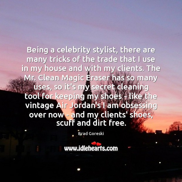 Being a celebrity stylist, there are many tricks of the trade that Brad Goreski Picture Quote