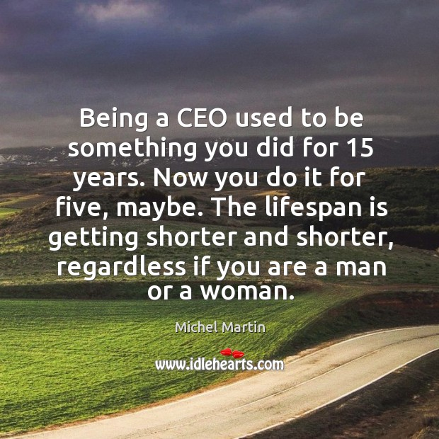 Being a CEO used to be something you did for 15 years. Now Image
