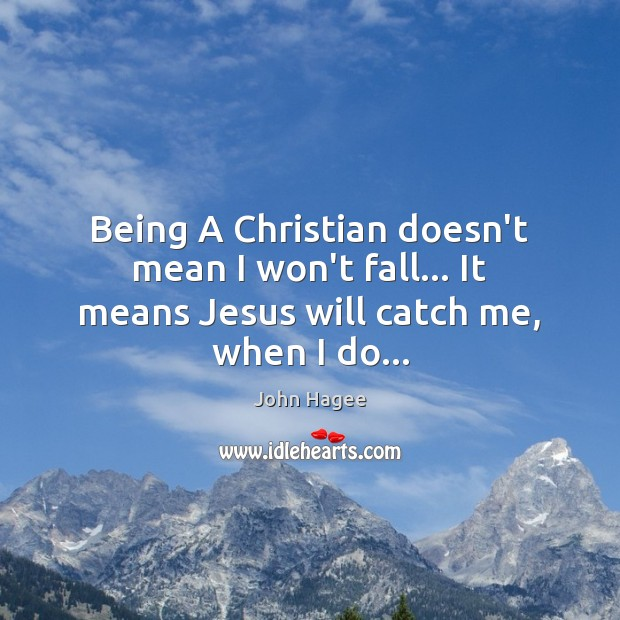 Being A Christian doesn't mean I won't fall… It means Jesus will catch me, when I do… Image