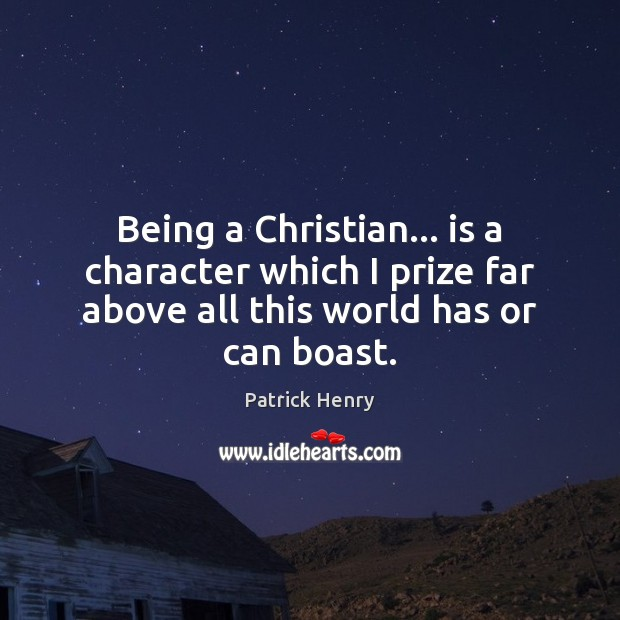 Image, Being a Christian… is a character which I prize far above all