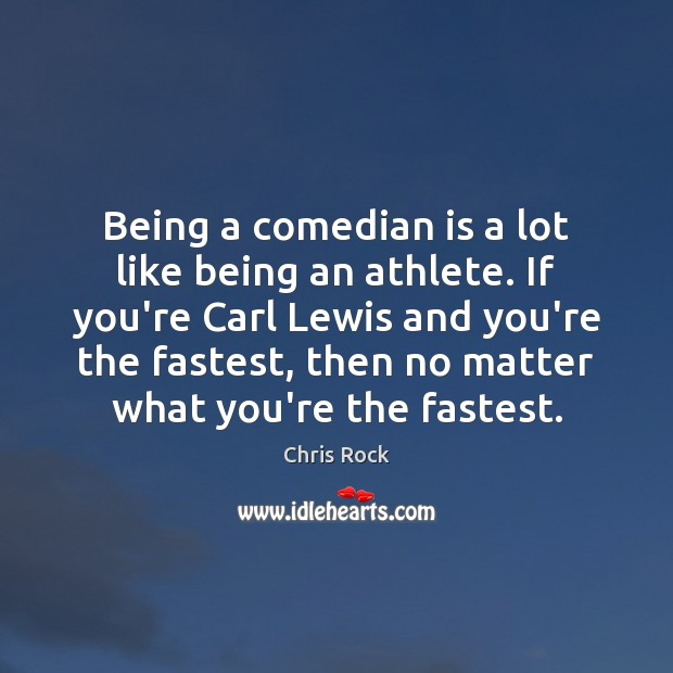 Being a comedian is a lot like being an athlete. If you're Image