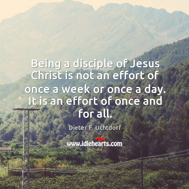 Being a disciple of Jesus Christ is not an effort of once Image