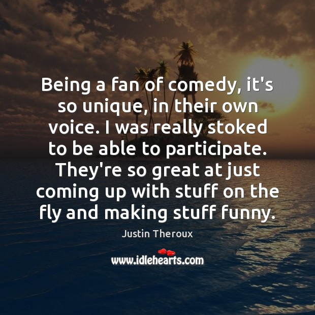 Being a fan of comedy, it's so unique, in their own voice. Justin Theroux Picture Quote