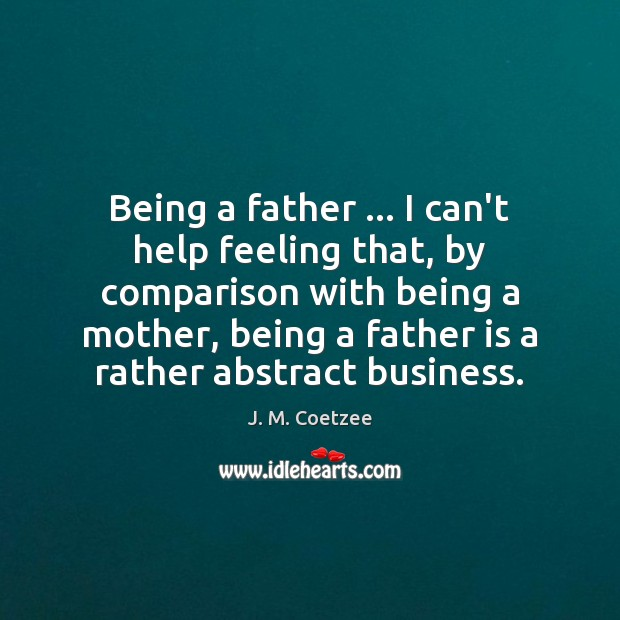 Being a father … I can't help feeling that, by comparison with being Image