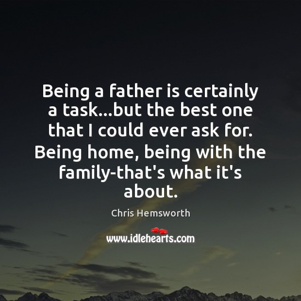 Being a father is certainly a task…but the best one that Chris Hemsworth Picture Quote
