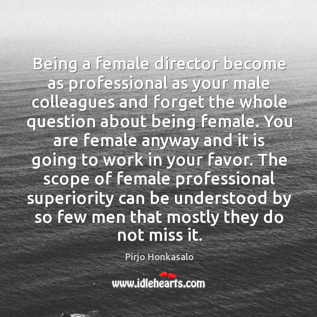 Being a female director become as professional as your male colleagues and Pirjo Honkasalo Picture Quote