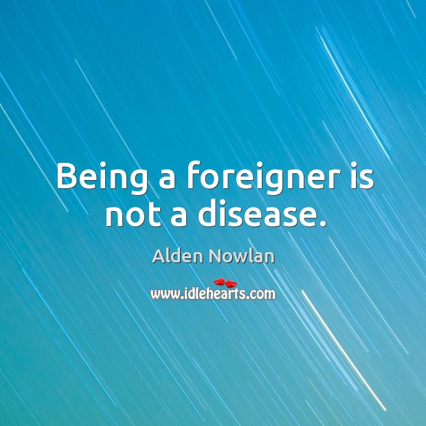 Image, Being a foreigner is not a disease.