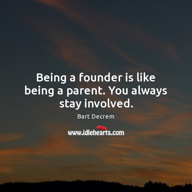 Image, Being a founder is like being a parent. You always stay involved.