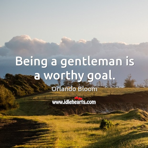 Image, Being a gentleman is a worthy goal.