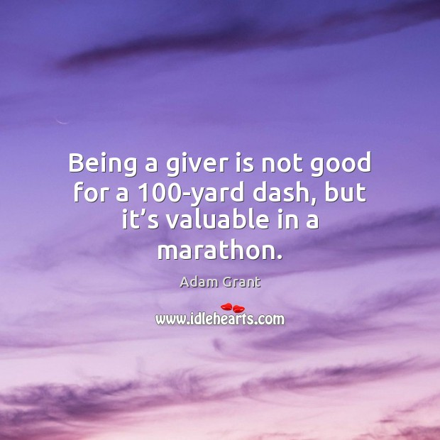 Image, Being a giver is not good for a 100-yard dash, but it's valuable in a marathon.