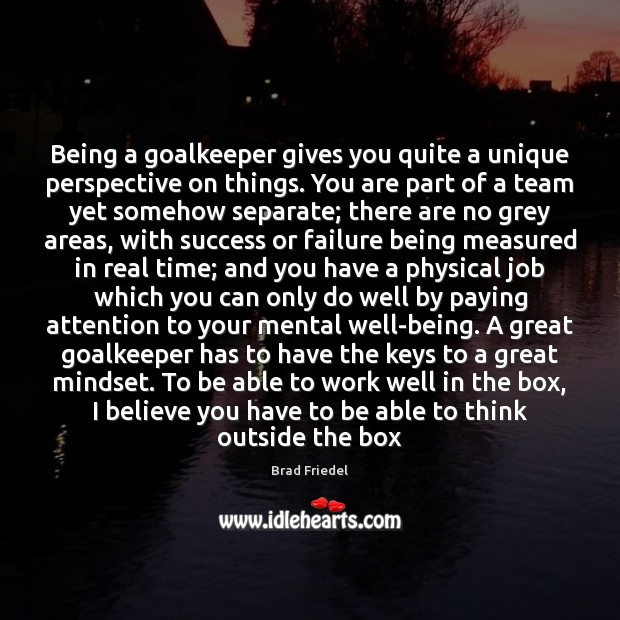 Image, Being a goalkeeper gives you quite a unique perspective on things. You