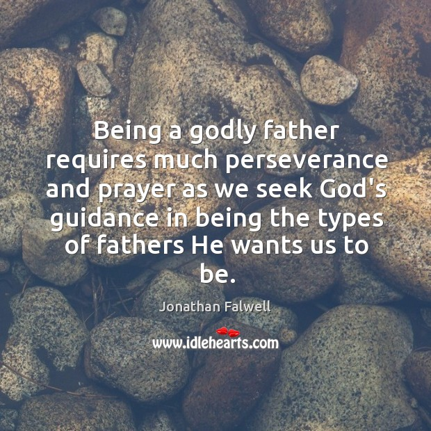Image, Being a godly father requires much perseverance and prayer as we seek