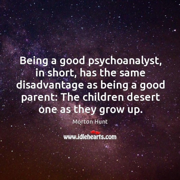 Image, Being a good psychoanalyst, in short, has the same disadvantage as being a good parent: