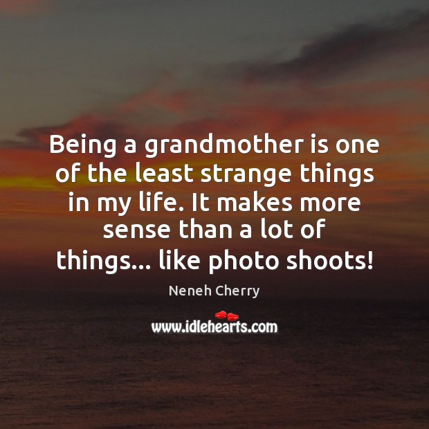 Being a grandmother is one of the least strange things in my Image