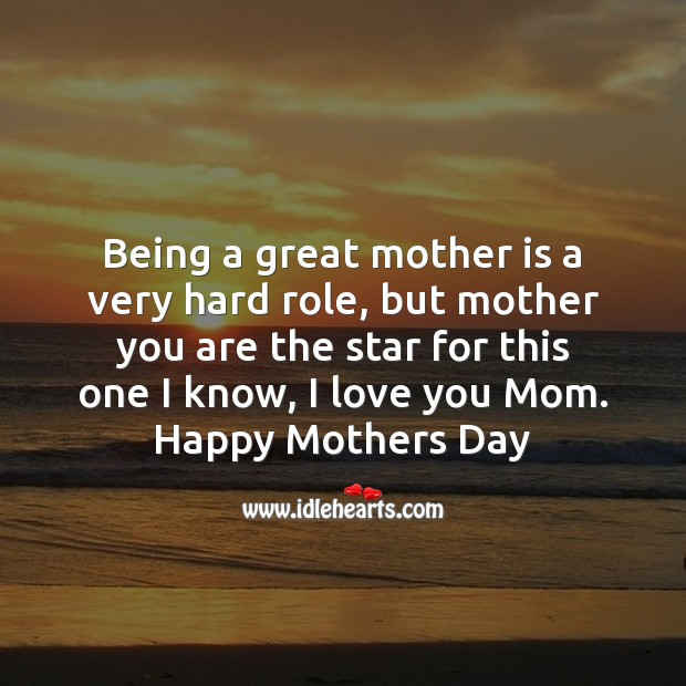 Being a great mother is a very hard role Mother's Day Quotes Image