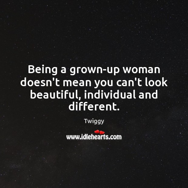 Being a grown-up woman doesn't mean you can't look beautiful, individual and different. Image