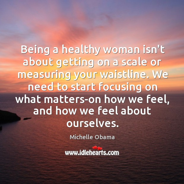 Image, Being a healthy woman isn't about getting on a scale or measuring