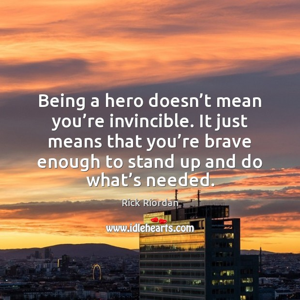 Image, Being a hero doesn't mean you're invincible. It just means