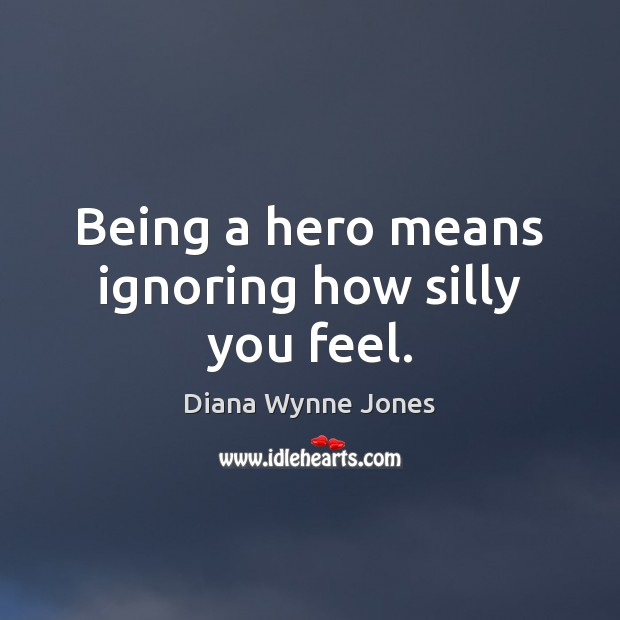 Image, Being a hero means ignoring how silly you feel.
