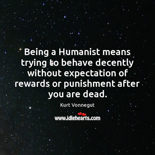 Being a Humanist means trying to behave decently without expectation of rewards Image