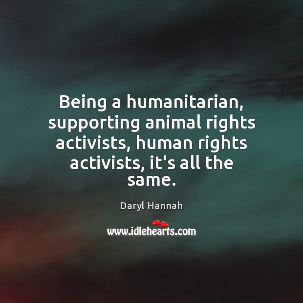 Image, Being a humanitarian, supporting animal rights activists, human rights activists, it's all