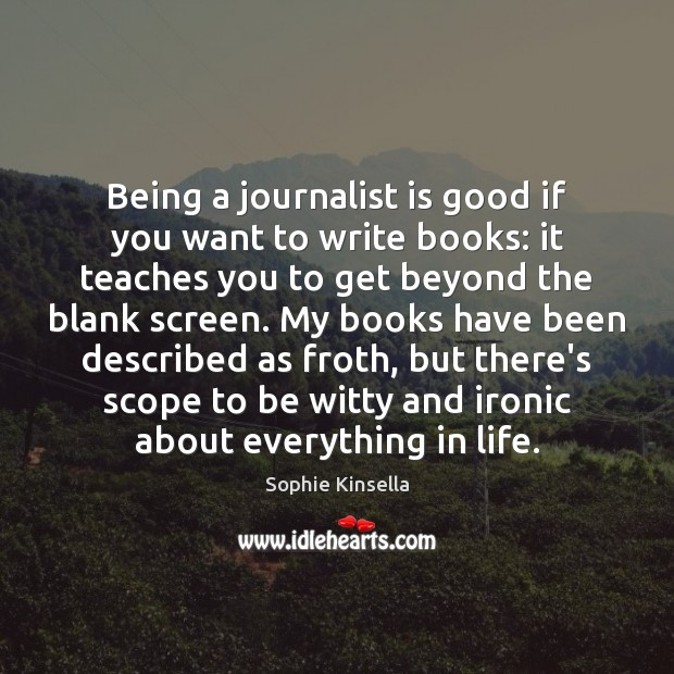Image, Being a journalist is good if you want to write books: it