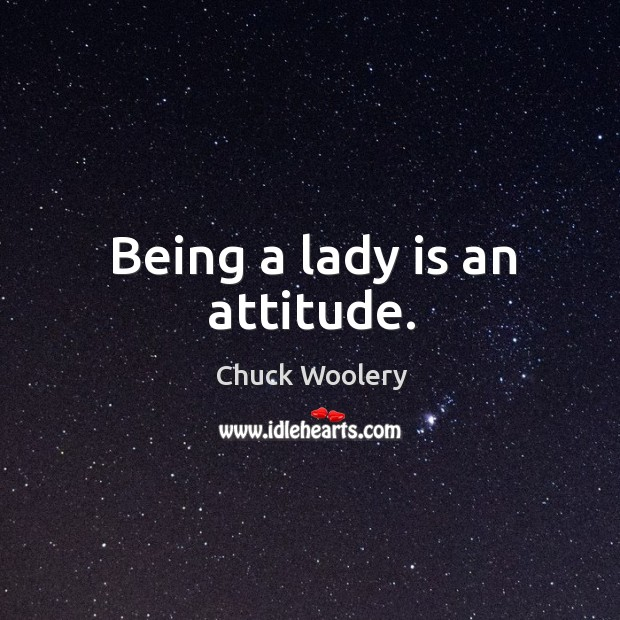 Image, Being a lady is an attitude.