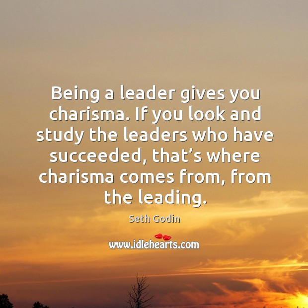 Being a leader gives you charisma. Image