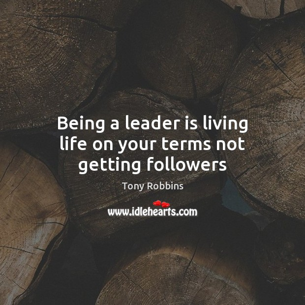 Image, Being a leader is living life on your terms not getting followers