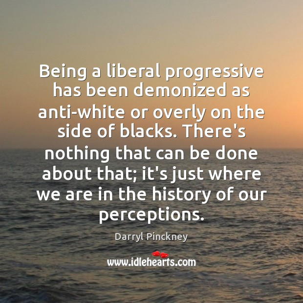 Being a liberal progressive has been demonized as anti-white or overly on Image