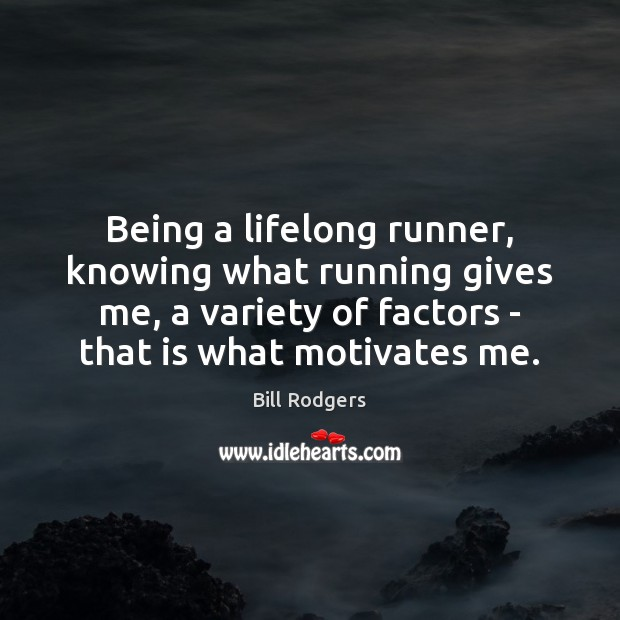 Image, Being a lifelong runner, knowing what running gives me, a variety of