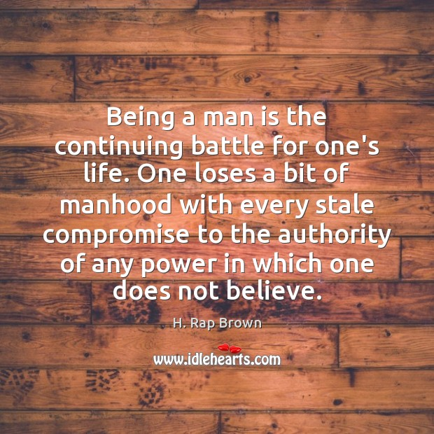Image, Being a man is the continuing battle for one's life. One loses