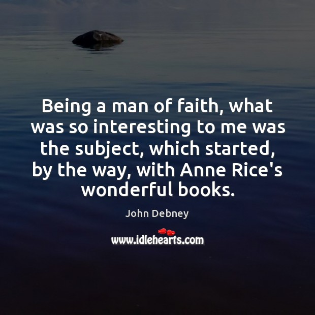Being a man of faith, what was so interesting to me was John Debney Picture Quote