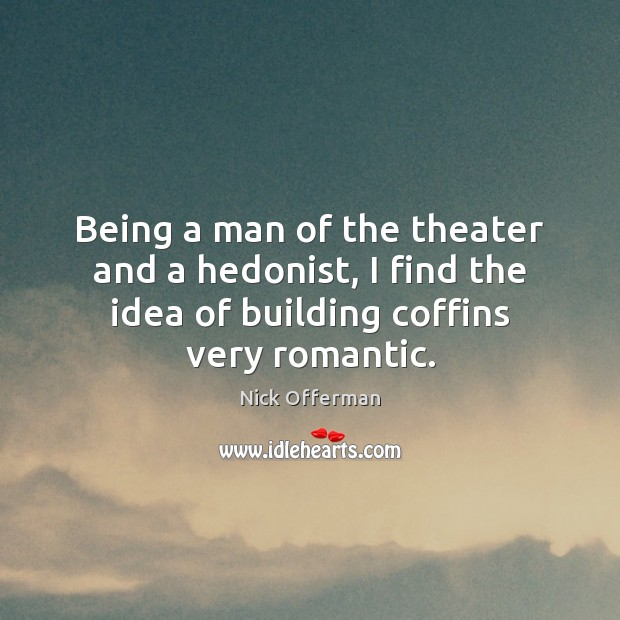 Being a man of the theater and a hedonist, I find the Image