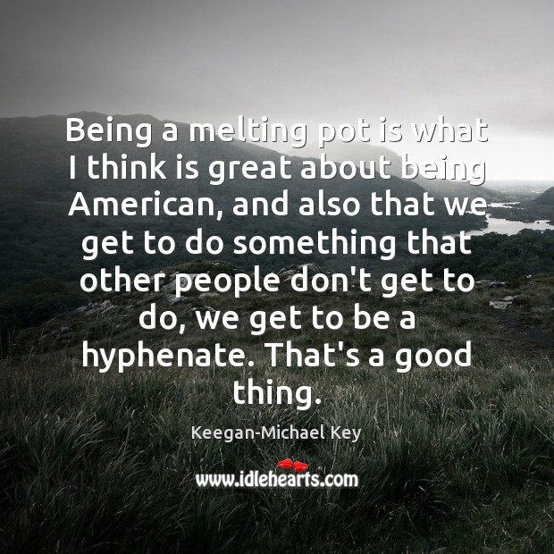 Being a melting pot is what I think is great about being Image
