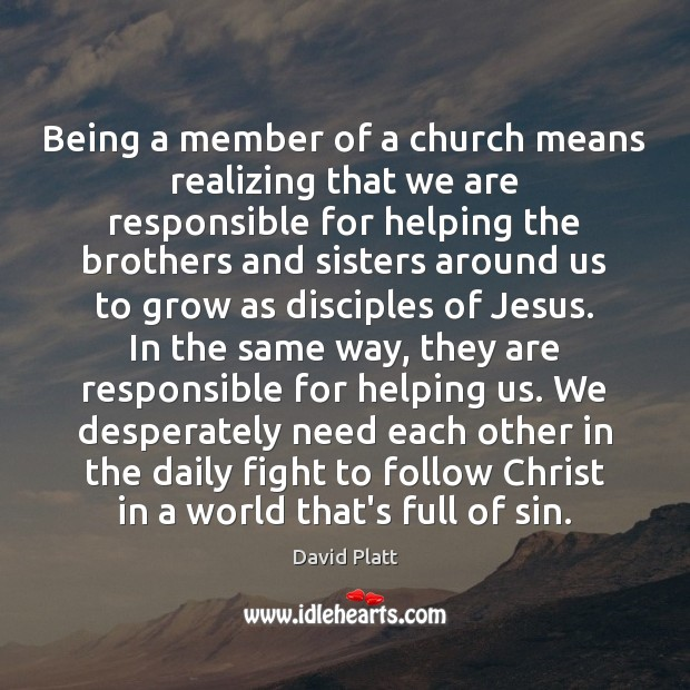 Being a member of a church means realizing that we are responsible David Platt Picture Quote