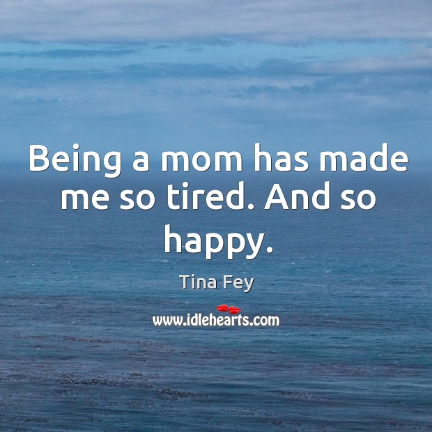 Image, Being a mom has made me so tired. And so happy.