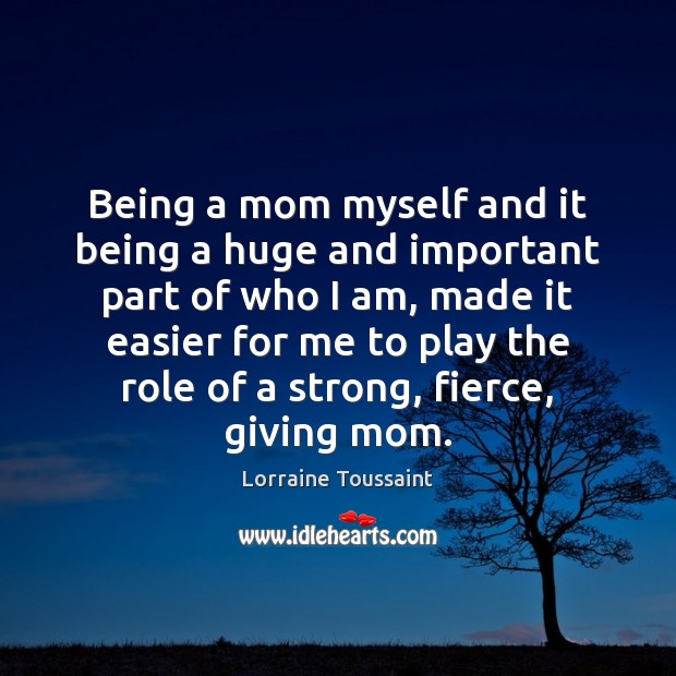 Being a mom myself and it being a huge and important part Image
