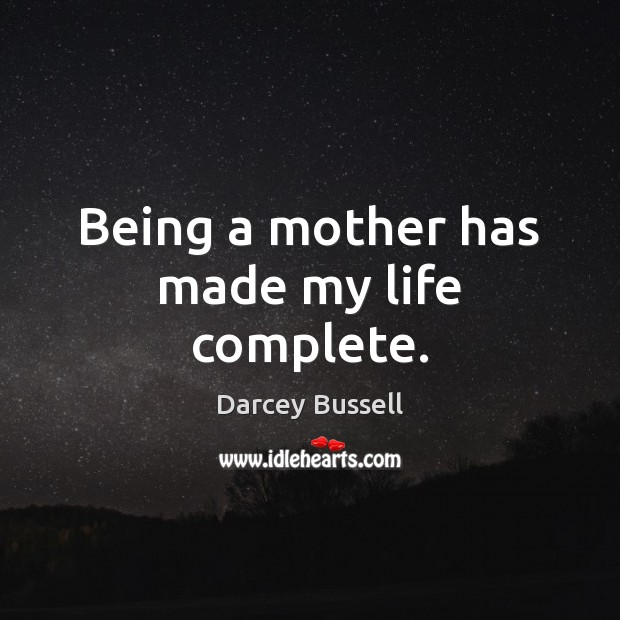 Being a mother has made my life complete. Image