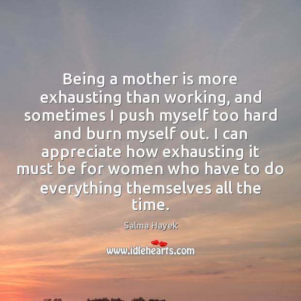 Being a mother is more exhausting than working, and sometimes I push Mother Quotes Image