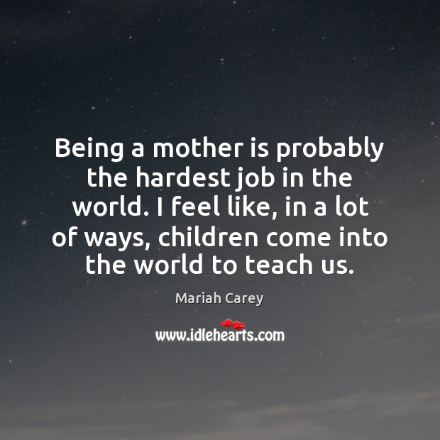 Being a mother is probably the hardest job in the world. I Mariah Carey Picture Quote