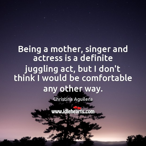 Being a mother, singer and actress is a definite juggling act, but Image